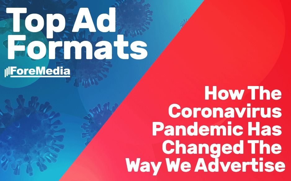 How coronavirus has changed the way we advertise: Top ad formats