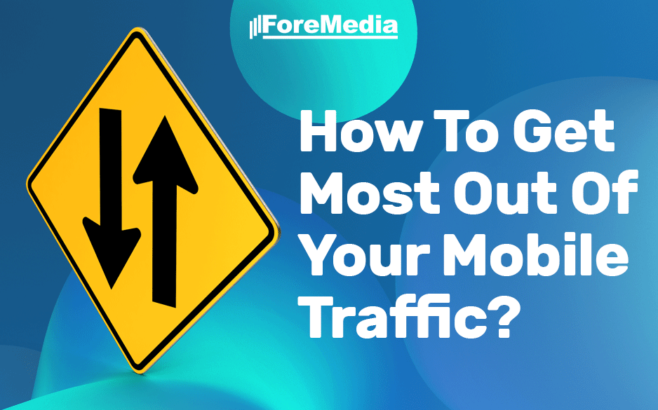 How To Get Most Out Of Your Mobile Traffic?