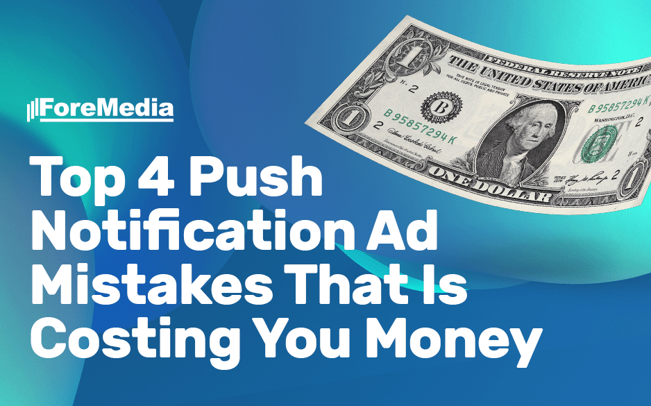 Top 4 Push Notification Ad Mistakes That Is Costing You Money