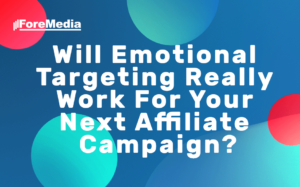 Will Emotional Targeting Really Work For Your Next Affiliate Campaign?